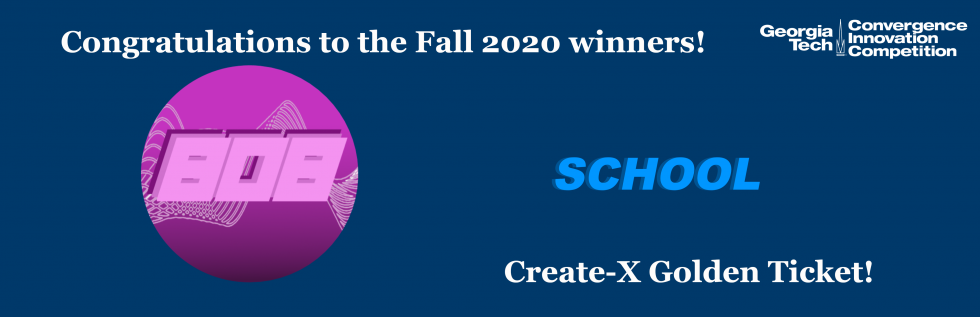 Congratulations to the Fall 2020 Winners, The 808 Wave and SCHOOL. SCHOOL is the Create-X Golden Ticket Recipient.